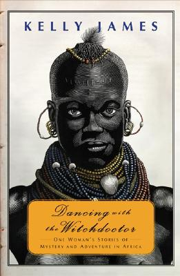 Image for Dancing with the Witchdoctor: One Woman's Stories of Mystery and Adventure in Africa
