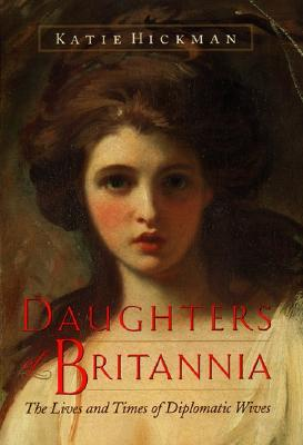Image for Daughters of Britannia: The Lives and Times of Diplomatic Wives