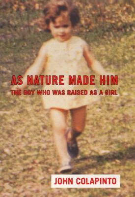 Image for As Nature Made Him: The Boy Who Was Raised As A Girl