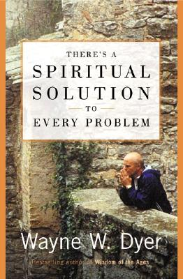 There's a Spiritual Solution to Every Problem, Dyer, Wayne W.