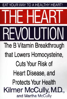 Image for The Heart Revolution: The B Vitamin Breakthrough That Lowers Homocysteine, Cuts Your Risk of Heart Disease, and Protects Your Health