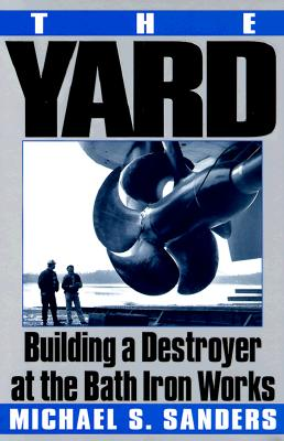 Image for The Yard, Building a destroyer at the Bath Iron Works