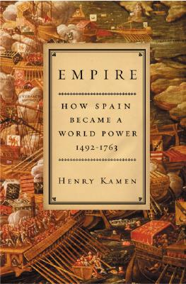 Image for Empire : How Spain Became a World Power 1492-1763