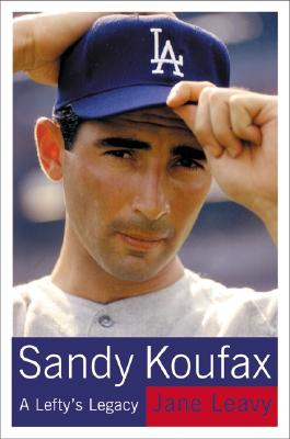 Sandy Koufax: A Lefty's Legacy, Jane Leavy