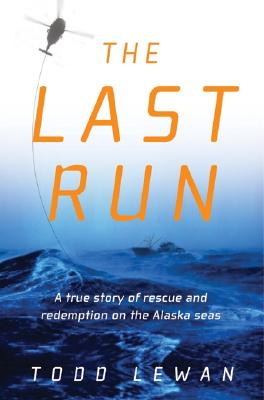 Image for The Last Run : A True Story of Rescue and Redemption on the Alaska Seas