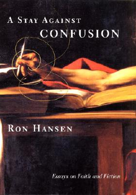 A Stay Against Confusion: Essays on Faith and Fiction, Hansen, Ron
