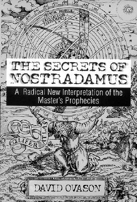 Image for The Secrets Of Nostradamus: A Radical New Interpretation of the Master's Prophecies