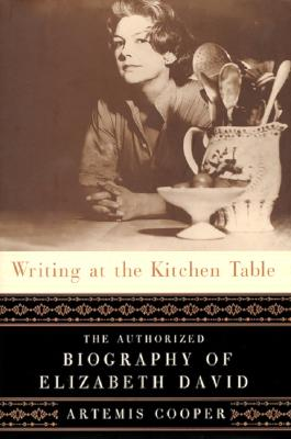 Image for Writing at the Kitchen Table: The Authorized Biography of Elizabeth David