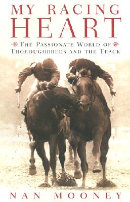 Image for My Racing Heart : The Passionate World of Thoroughbreds and the Track
