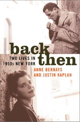 Back Then: Two Lives in 1950s New York, Bernays, Anne; Kaplan, Justin