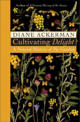 Image for CULTIVATING DELIGHT : A NATURAL HISTORY OF MY GARDEN