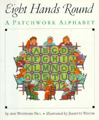 Eight Hands Round: A Patchwork Alphabet, Paul, Ann Whitford