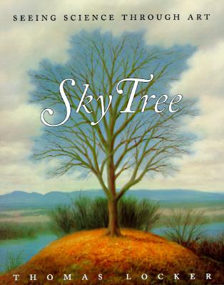 Sky Tree: Seeing Science Through Art, Locker, Thomas; Locker, Thomas [Illustrator]