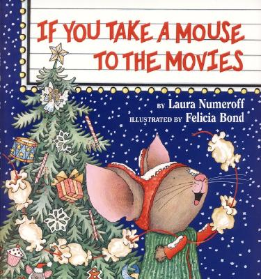 If You Take a Mouse to the Movies, Laura Numeroff; Felicia Bond