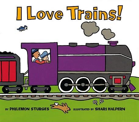 I Love Trains!, Philemon Sturges; Illustrator-Shari Halpern