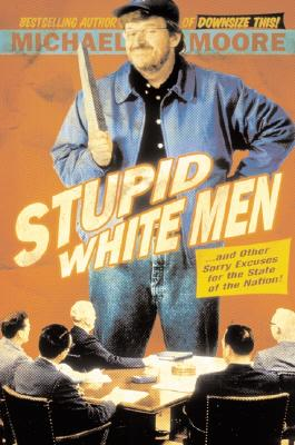 Image for Stupid White Men ...and Other Sorry Excuses for the State of the Nation!