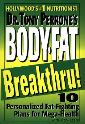 Image for Dr. Tony Perrone's Body-Fat Breakthru: 10 Personalized Plans for Mega-Health