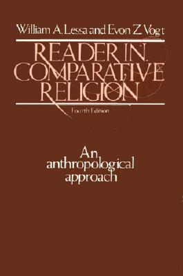 Reader in Comparative Religion: An Anthropological Approach (4th Edition), Lessa, William A.; Vogt, Evon Z.