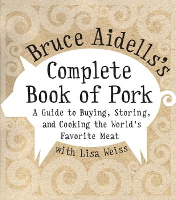 Image for Bruce Aidells's Complete Book of Pork: A Guide to Buying, Storing, and Cooking the World's Favorite Meat