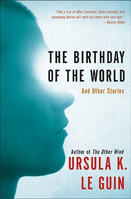 """The Birthday of the World: And Other Stories, """"Le, Ursula K. Guin"""""""