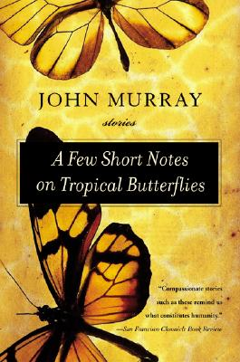A Few Short Notes on Tropical Butterflies: Stories, Murray, John