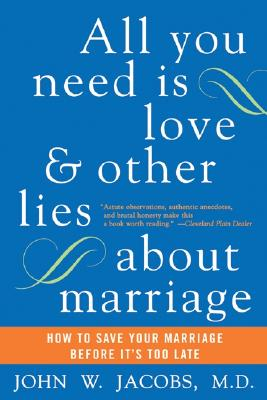 Image for All You Need Is Love and Other Lies About Marriage: How to Save Your Marriage Before It's Too Late