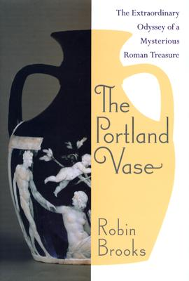 Image for The Portland Vase: The Extraordinary Odyssey of a Mysterious Roman Treasure