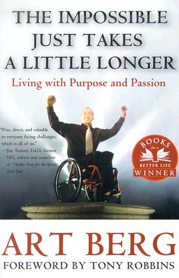The Impossible Just Takes a Little Longer: Living with Purpose and Passion, Art Berg