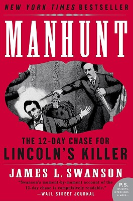 Manhunt: The 12-Day Chase for Lincoln's Killer (P.S.), JAMES L. SWANSON