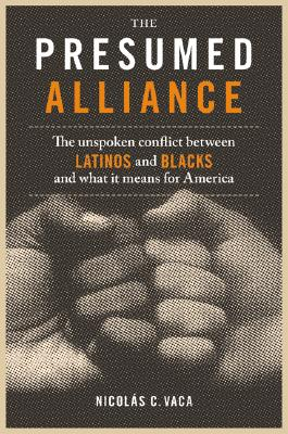 Image for The Presumed Alliance: The Unspoken Conflict Between Latinos and Blacks and What It Means for America