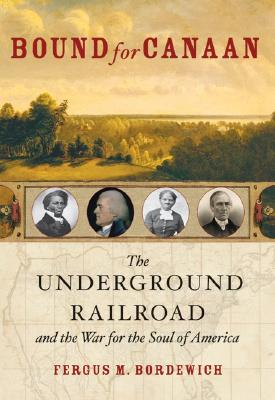 Image for BOUND FOR CANAAN THE UNDERGROUND RAILROAD AND THE WAR FOR THE SOUL OF AMERICA