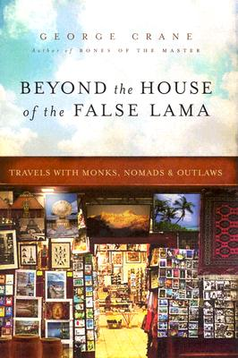 Image for Beyond The House Of The False Lama : Travels With Monks, Nomads, And Outlaws
