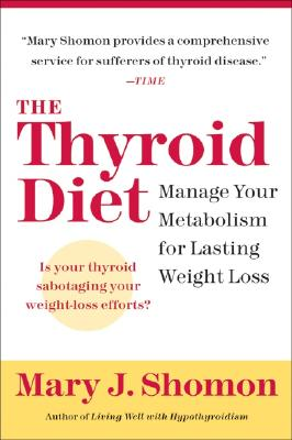 """The Thyroid Diet: Manage Your Metabolism for Lasting Weight Loss, """"Shomon, Mary J."""""""