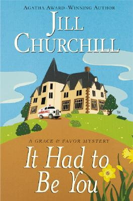 It Had to Be You (Grace & Favor Mysteries, No. 5), Jill Churchill