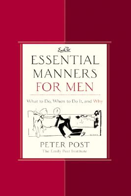 Essential Manners for Men: What to Do, When to Do It, and Why, Post, Peter