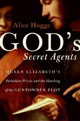 Image for God's Secret Agents: Queen Elizabeth's Forbidden Priests and the Hatching of the Gunpowder Plot
