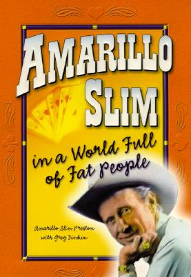 Image for Amarillo Slim in a World Full of Fat People: The