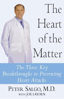 Image for The Heart of the Matter: The Three Key Breakthroughs to Preventing Heart Attacks