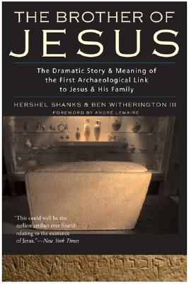 The Brother of Jesus. The Dramatic Story & Meaning of the First Archaeological Link to Jesus & His Family