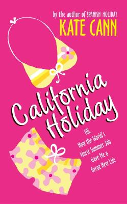 California Holiday : Or, How the Worlds Worst Summer Job Gave Me a Great New Life, KATE CANN