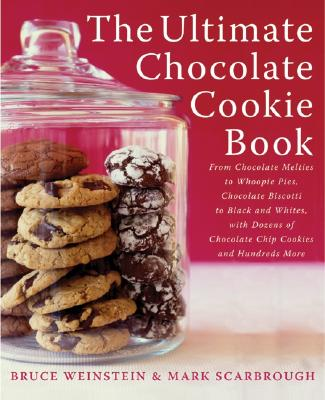The Ultimate Chocolate Cookie Book: From Chocolate Melties to Whoopie Pies, Chocolate Biscotti to Black and Whites, with Dozens of Chocolate Chip Cookies and Hundreds More, Weinstein, Bruce; Scarbrough, Mark