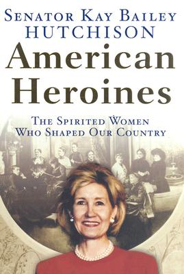 Image for American Heroines: The Spirited Women Who Shaped Our Country