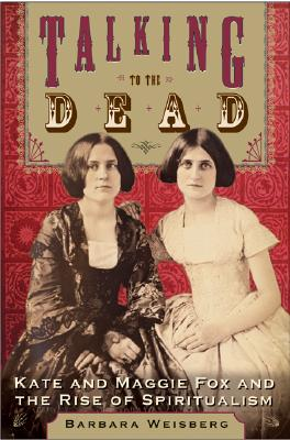 Image for Talking to the Dead: Kate and Maggie Fox and the Rise of Spiritualism