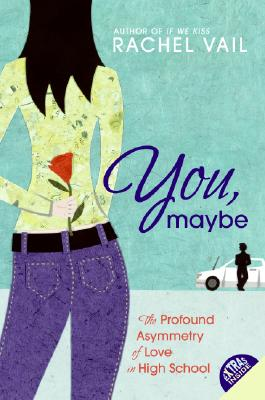You, Maybe: The Profound Asymmetry of Love in High School, Rachel Vail
