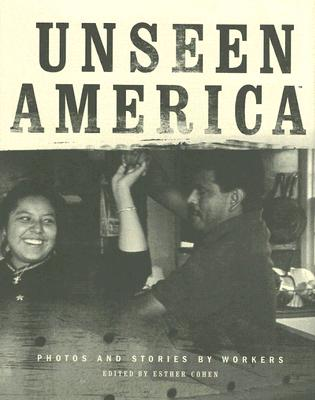 Image for Unseen America: Photos and Stories by Workers