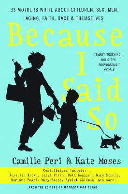 Image for Because I Said So: 33 Mothers Write About Children, Sex, Men, Aging, Faith, Race, and Themselves