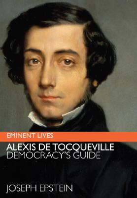Image for Alexis de Tocqueville: Democracy's Guide (Eminent Lives)