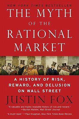 Image for The Myth of the Rational Market: A History of Risk, Reward, and Delusion on Wall Street