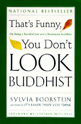 That's Funny, You Don't Look Buddhist: On Being a Faithful Jew and a Passionate Buddhist, Boorstein, Sylvia