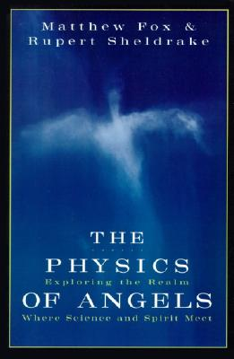 Image for The Physics of Angels: Exploring the Realm Where Science and Spirit Meet